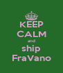 KEEP CALM and ship FraVano - Personalised Poster A4 size