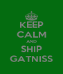 KEEP CALM AND SHIP GATNISS - Personalised Poster A4 size