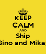 KEEP CALM AND Ship Gino and Mikay - Personalised Poster A4 size