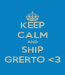 KEEP CALM AND SHIP GRERTO <3 - Personalised Poster A4 size