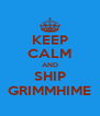 KEEP CALM AND SHIP GRIMMHIME - Personalised Poster A4 size