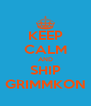 KEEP CALM AND SHIP GRIMMKON - Personalised Poster A4 size