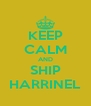 KEEP CALM AND SHIP HARRINEL - Personalised Poster A4 size