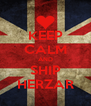 KEEP CALM AND SHIP HERZAR - Personalised Poster A4 size