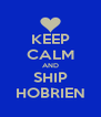 KEEP CALM AND SHIP HOBRIEN - Personalised Poster A4 size