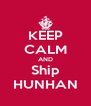 KEEP CALM AND Ship HUNHAN - Personalised Poster A4 size