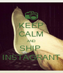 KEEP CALM AND SHIP  INSTAGRANT - Personalised Poster A4 size