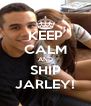 KEEP CALM AND SHIP JARLEY! - Personalised Poster A4 size