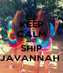 KEEP CALM AND SHIP JAVANNAH  - Personalised Poster A4 size