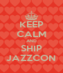 KEEP CALM AND SHIP JAZZCON - Personalised Poster A4 size
