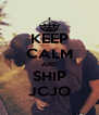 KEEP CALM AND SHIP JCJO - Personalised Poster A4 size