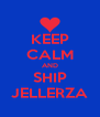 KEEP CALM AND SHIP JELLERZA - Personalised Poster A4 size