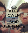 KEEP CALM AND SHIP JERRENCE - Personalised Poster A4 size
