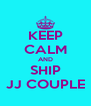 KEEP CALM AND SHIP JJ COUPLE - Personalised Poster A4 size