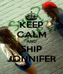 KEEP CALM AND SHIP JONNIFER - Personalised Poster A4 size