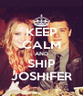 KEEP CALM AND SHIP JOSHIFER - Personalised Poster A4 size