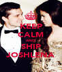 KEEP CALM AND SHIP JOSHLENA - Personalised Poster A4 size