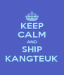 KEEP CALM AND SHIP KANGTEUK - Personalised Poster A4 size