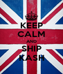 KEEP CALM AND SHIP KASH - Personalised Poster A4 size