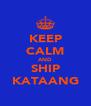 KEEP CALM AND SHIP KATAANG - Personalised Poster A4 size