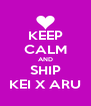 KEEP CALM AND SHIP KEI X ARU - Personalised Poster A4 size