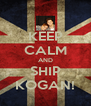KEEP CALM AND SHIP KOGAN! - Personalised Poster A4 size
