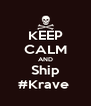 KEEP CALM AND Ship #Krave  - Personalised Poster A4 size