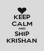 KEEP CALM AND SHIP KRISHAN - Personalised Poster A4 size