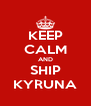 KEEP CALM AND SHIP KYRUNA - Personalised Poster A4 size