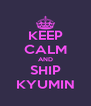 KEEP CALM AND SHIP KYUMIN - Personalised Poster A4 size