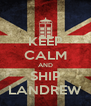 KEEP CALM AND SHIP LANDREW - Personalised Poster A4 size