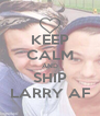 KEEP CALM AND SHIP LARRY AF - Personalised Poster A4 size