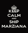 KEEP CALM AND SHIP MARZIANA - Personalised Poster A4 size