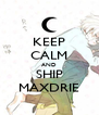 KEEP CALM AND SHIP MAXDRIE - Personalised Poster A4 size