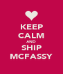 KEEP CALM AND SHIP MCFASSY - Personalised Poster A4 size