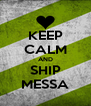 KEEP CALM AND SHIP MESSA - Personalised Poster A4 size