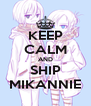 KEEP CALM AND SHIP MIKANNIE - Personalised Poster A4 size
