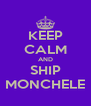KEEP CALM AND SHIP MONCHELE - Personalised Poster A4 size
