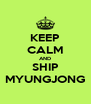 KEEP CALM AND SHIP MYUNGJONG - Personalised Poster A4 size