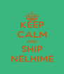 KEEP CALM AND SHIP NELHIME - Personalised Poster A4 size