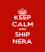 KEEP CALM AND SHIP NERA - Personalised Poster A4 size