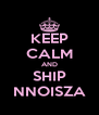 KEEP CALM AND SHIP NNOISZA - Personalised Poster A4 size