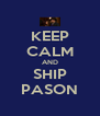 KEEP CALM AND SHIP PASON - Personalised Poster A4 size