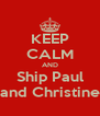 KEEP CALM AND Ship Paul and Christine - Personalised Poster A4 size