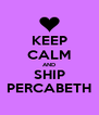 KEEP CALM AND SHIP PERCABETH - Personalised Poster A4 size