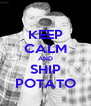 KEEP CALM AND SHIP POTATO - Personalised Poster A4 size