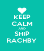 KEEP CALM AND SHIP RACHBY - Personalised Poster A4 size
