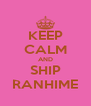 KEEP CALM AND SHIP RANHIME - Personalised Poster A4 size