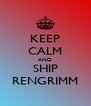 KEEP CALM AND SHIP RENGRIMM - Personalised Poster A4 size