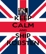 KEEP CALM AND SHIP ROBSTEN - Personalised Poster A4 size